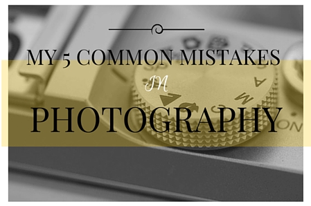 my-5-common-mistakes-in-photography