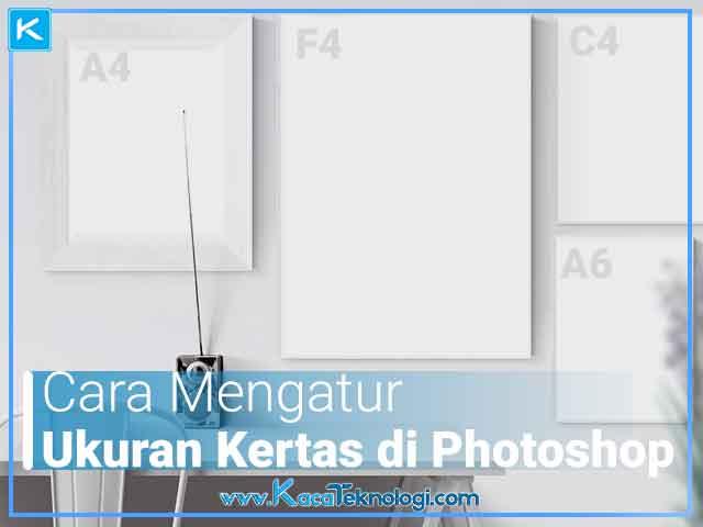 Daftar ukuran kertas dan cara mengatur ukuran kertas a3, a4, a5, a6, b3, b4, b5, c4, c5, c6, f4, letter, legal, tabloid, dl di Adobe Photoshop CS dan CC serta cara print full kertas di Photoshop.