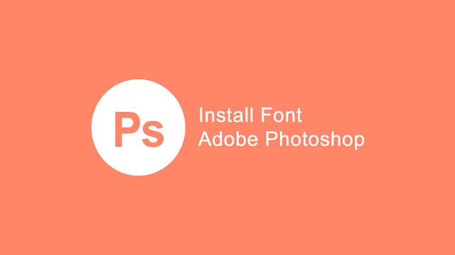 Cara install dan memasang font Adobe Photoshop