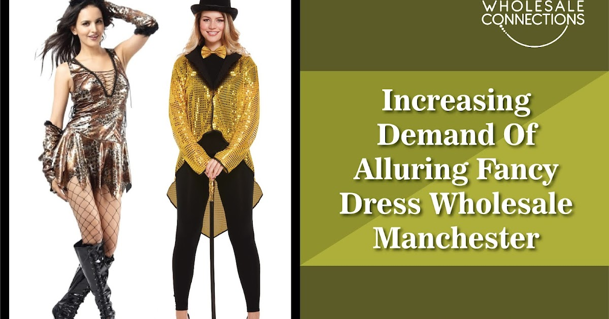 Increasing Demand Of Alluring Fancy Dress Wholesale Manchester
