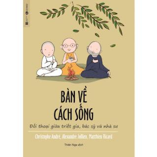 Bàn Về Cách Sống - Đối Thoại Giữa Triết Gia, Bác Sỹ Và Nhà Sư ebook PDF EPUB AWZ3 PRC MOBI
