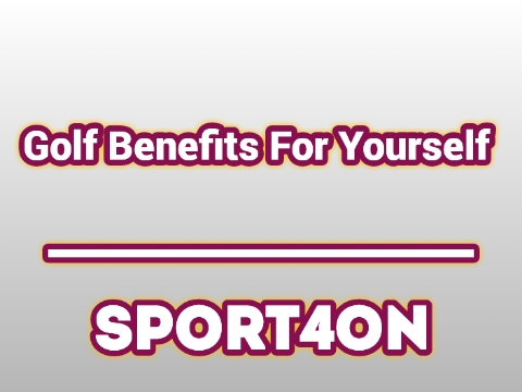Golf Benefits For Yourself 2020