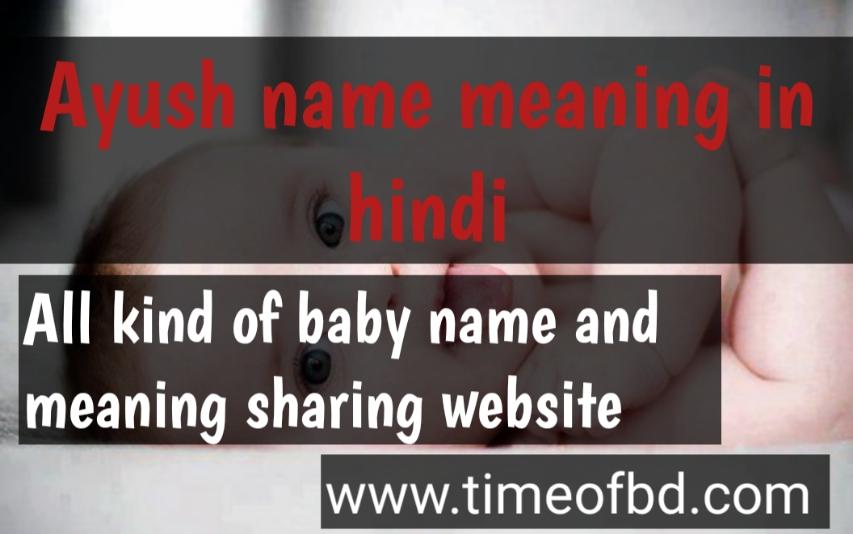 ayush name meaning in hindi, ayush ka meaning ,ayush meaning in hindi dictioanry,meaning of ayush in hindi