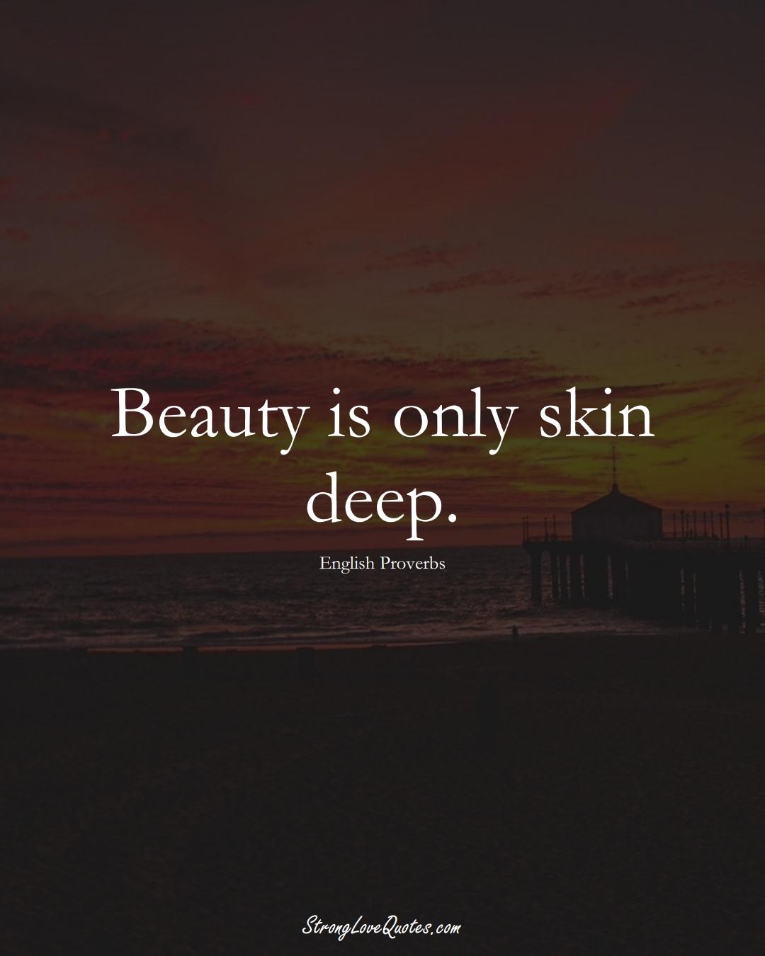 Beauty is only skin deep. (English Sayings);  #EuropeanSayings