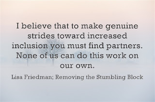 To make strides in inclusion we must find partners; Lisa Friedman, Removing the Stumbling Block