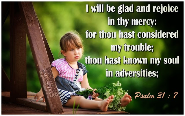 I will be glad and rejoice in thy mercy