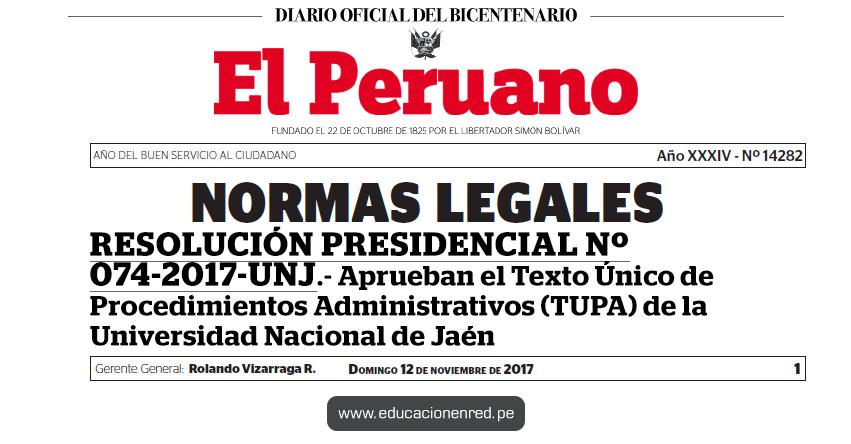 RES. Nº 074-2017-UNJ - Aprueban el Texto Único de Procedimientos Administrativos (TUPA) de la Universidad Nacional de Jaén - www.unj.edu.pe