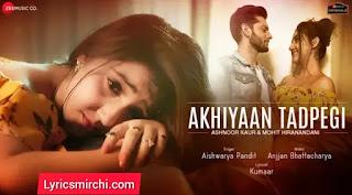 Akhiyaan Tadpegi Lyrics | Aishwarya Pandit | Latest Hindi Song 2020