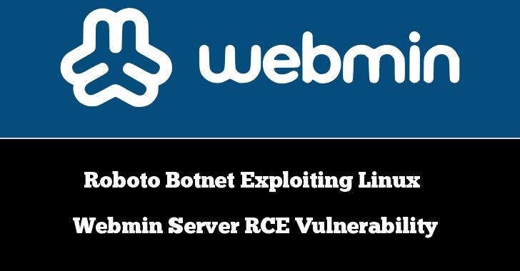 Roboto Botnet  - Roboto 2BBotnet - Roboto Botnet Exploiting Linux Webmin Server RCE Vulnerability