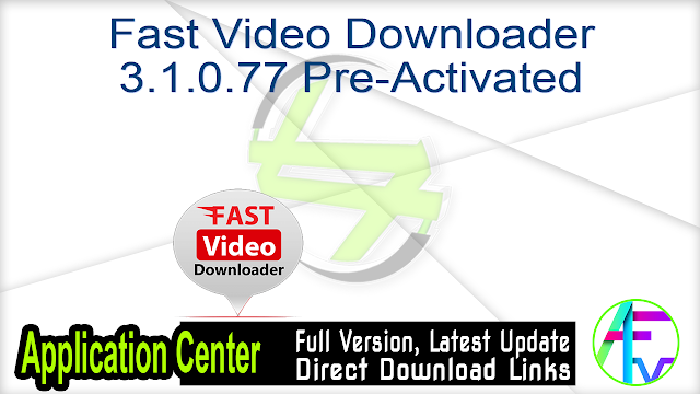 Fast Video Downloader 3.1.0.77 Pre-Activated