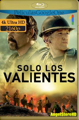 Sólo Los Valientes (2017) [4K UHD [HDR] [Latino-Inglés] [Google Drive] – By AngelStoreHD