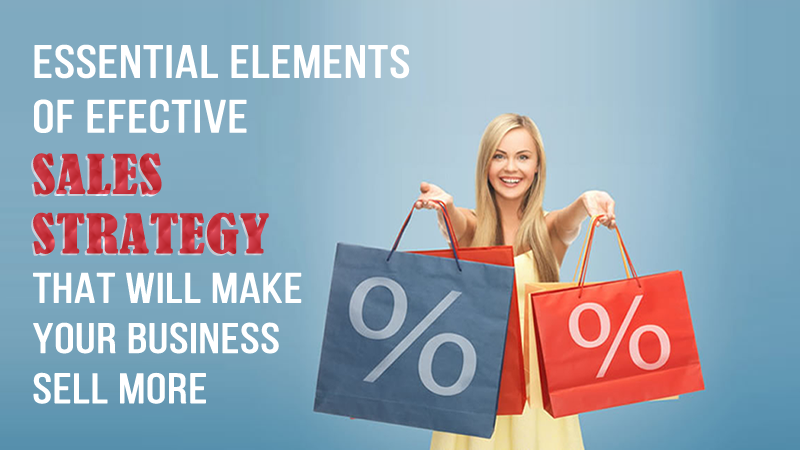 Essential elements of sales strategy that will make your business sell more
