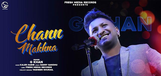 Chann Makhna Lyrics - G khan