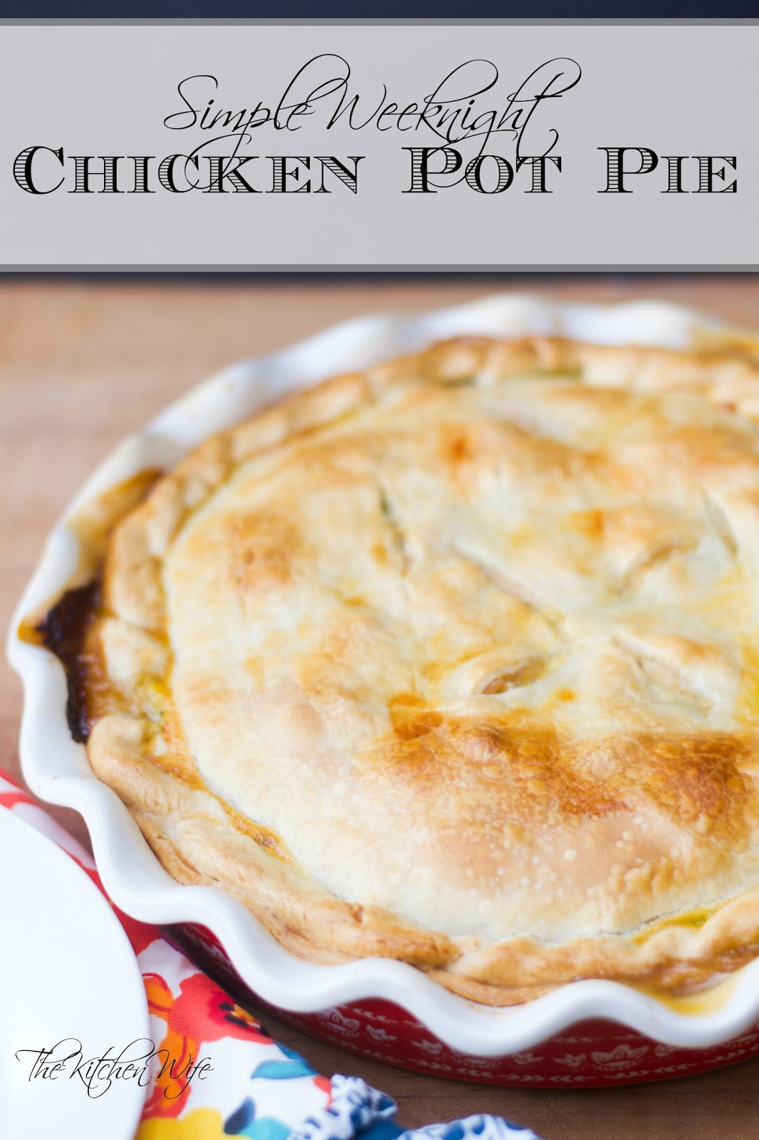 Simple weeknight chicken pot pie recipe the kitchen wife with the change of the season its time for comfort food and nothing is more comforting than a chicken pot pie forumfinder Images