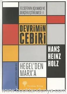 Hans Heinz Holz - Devrimin Cebiri Hegel'den Marx'a (Felsefe'nin Aşılması ve Gerçekleştirilmesi 1)