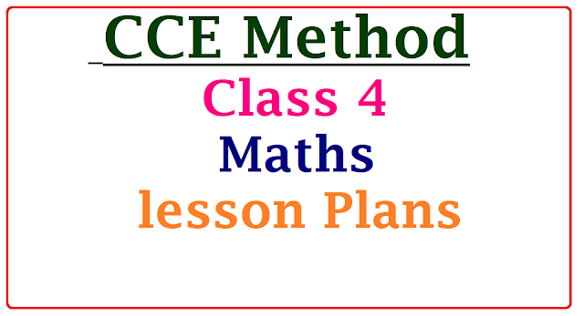 CCE Method Class 4 Maths Lesson Plans | Class 4 Maths Subject Unit cum period Plan| A Model Unit cum Period Plan of Primary Telugu 4th Class| Telugu Lesson plan of Primary classes class 4| class IV unit cum period plan Maths Subject | Telangana State primary class 4 Maths subject Unit cum period plan|Maths lesson plans| Class 4th Maths lesson plans/2017/01/cce-method-class-4-maths-subject-unit-lesson-plans-download.html