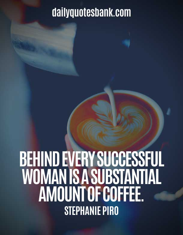 Best Motivational Coffee Quotes For Coffee Lovers