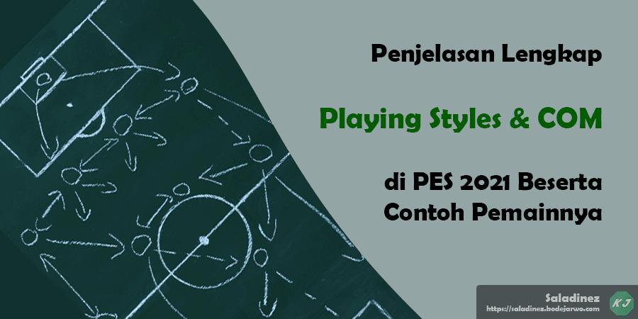 Penjelasan lengkap apa itu Playing Styles & COM (gaya bermain) di PES 2021 lengkap dengan contoh pemain dan perbedaannya baik Mobile, PC, Steam, & PS.