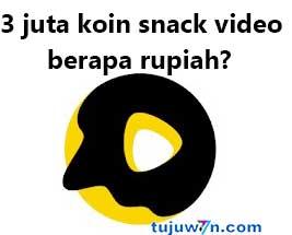 Berapa rupiah 3 juta koin snack video