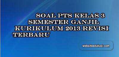 Soal PTS/UTS Kelas 3 Semester 1 K13 Revisi 2019