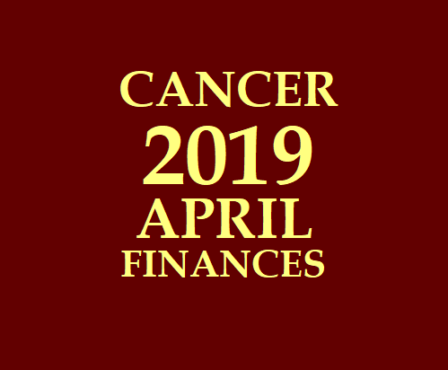 CANCER - KATAKA RASI: 2019 April Cancer Financial Horoscope