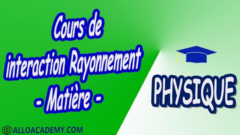 Cours de interaction Rayonnement - Matière pdf Cours de interaction Rayonnement - Matière pdf Cours de interaction Rayonnement - Matière pdf