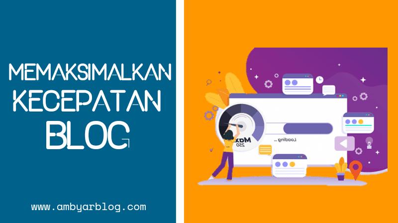 Cara Memaksimalkan Kecepatan Loading Blog