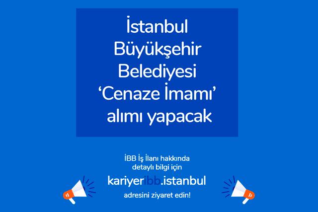 İstanbul Büyükşehir Belediyesi İSPER AŞ kadrolu cenaze imamı alacak. İş başvurusu detayları kariyeribb.com'da!