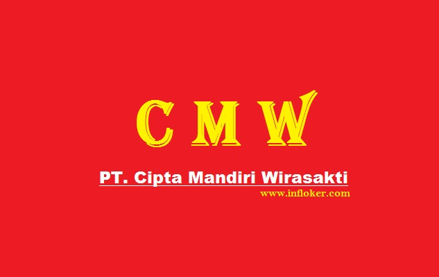Lowongan Kerja Tingkat SMA/SMK PT. Cipta Mandiri Wirasakti (CMW)
