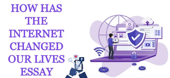 How has the internet changed our lives essay
