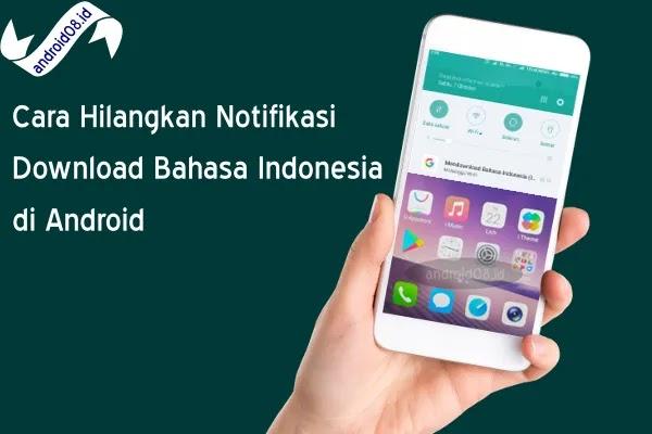 Menghilangkan Notifikasi Download Bahasa Indonesia di Android