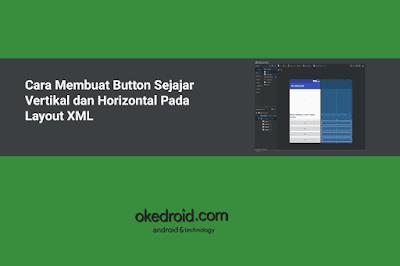 Cara Membuat Tombol Widget Button Sejajar Rata Kiri Kanan Atas Bawah Vertikal dan Horizontal Pada Layout XML Android Studio