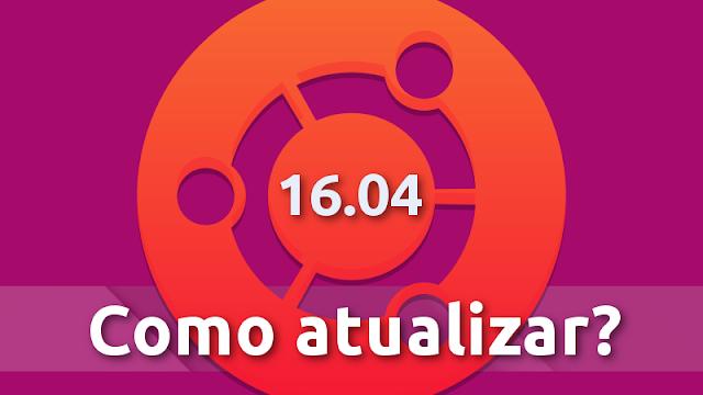 Como atualizar o Ubuntuu 14.04 LTS para o Ubuntu 16.04 LTS