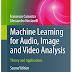 Machine learning for audio, image and video analysis theory and applications