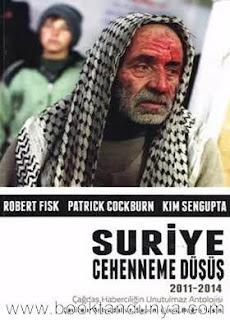Robert Fisk, Patrick Cockburn, Kim Sengupta - Suriye Cehenneme Düşüş (2011-2014)
