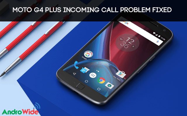 Moto G4 Plus Incoming Call Switch Off issue