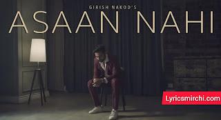 Asaan Nahi आसान नहीं Song Lyrics | Girish Nakod | Latest Hindi Song 2020