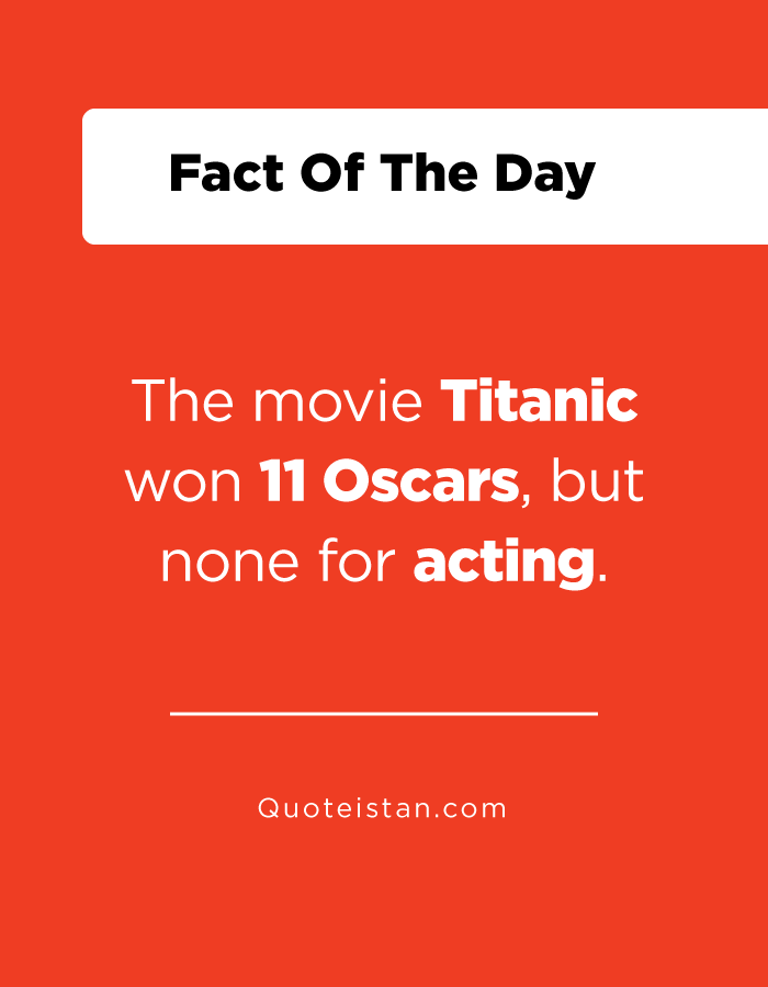 The movie Titanic won 11 Oscars, but none for acting.