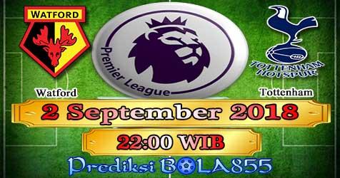 Prediksi Bola855 Watford vs Tottenham 2 September 2018