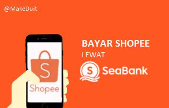 Cara Bayar Shopee Lewat SeaBank, Banyak Gratisnya!