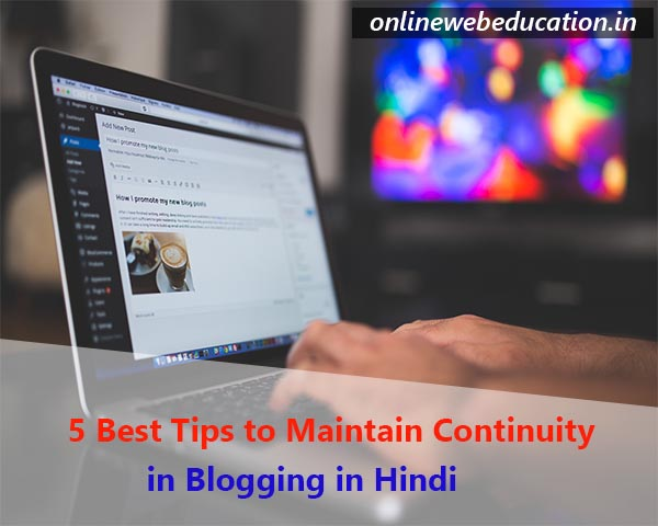5 Best Tips to Maintain Continuity in Blogging in hindi