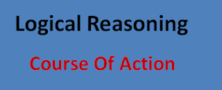 Course Of Action Quiz – Reasoning Questions and Answers  | Logical Reasoning | Course Of Action