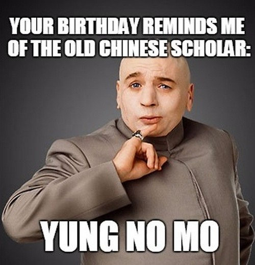 meme birthday memes happy funny inappropriate hilarious wishes him mo friend friends young chad dr yung powers austin bday evil