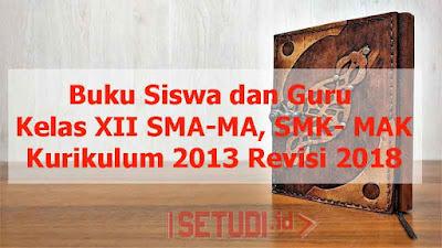 Sampul Buku Siswa-Guru Kelas 12 SMA - MA dan SMK - MAK Kurikulum 2013 Revisi 2018 Semester 1 dan 2