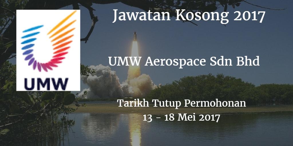 Jawatan Kosong UMW Aerospace Sdn Bhd 13 - 18 Mei 2017