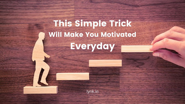 This Simple Trick Will Make You Motivated Everyday (Very Inspiring)