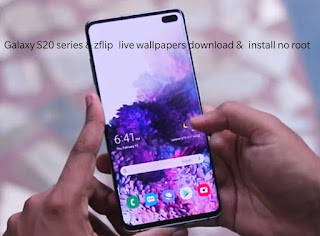 Samsung Galaxy S20 Series Z Flip Live Wallpapers Download Install In Any Device Without Root Sayantechs1