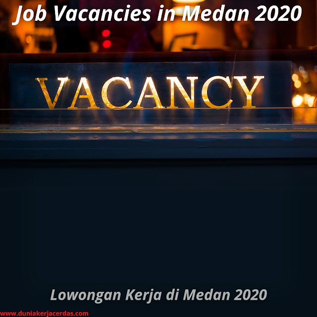 Job Vacancies in Medan 2020