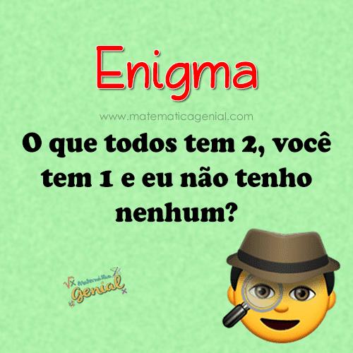 Enigma: O que todos tem 2, você tem 1 e eu não tenho nenhum?