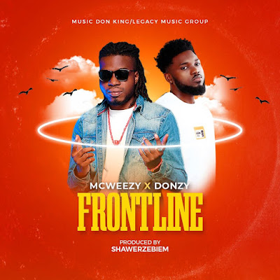 McWeezy Ft Donzy - Front Line (Prod by Shawerz Ebiem - Audio MP3)